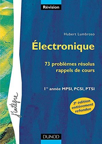 Électronique. 73 problèmes résolus, rappels de cours. 1re année MPSI, ...
