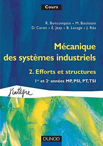 9782100048373: Mécanique des systèmes industriels 1re et 2e années MP, PSI, PT, TSI. Tome 2, Efforts et structures (J'intègre)