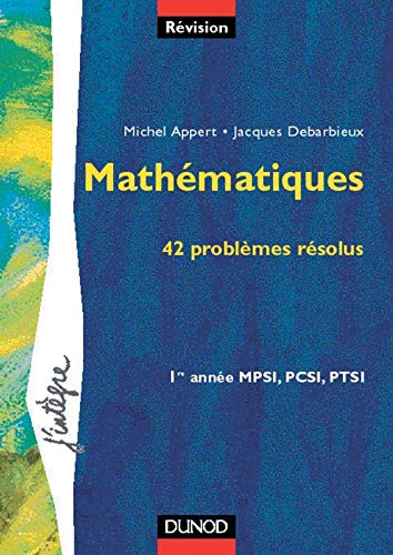9782100051618: Mathématiques, 42 problèmes résolus : 1re année MPSI, PCSI, PTSI