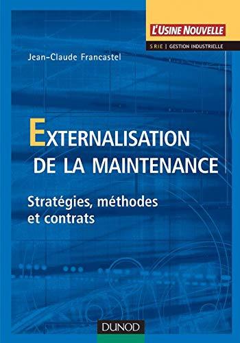 9782100052196: Externalisation de la maintenance. : Strat�gies, m�thodes et contrats