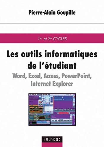 9782100052332: Les outils informatiques de l'étudiant : Word, Excel, Access, Powerpoint, Internet Explorer, Outlook