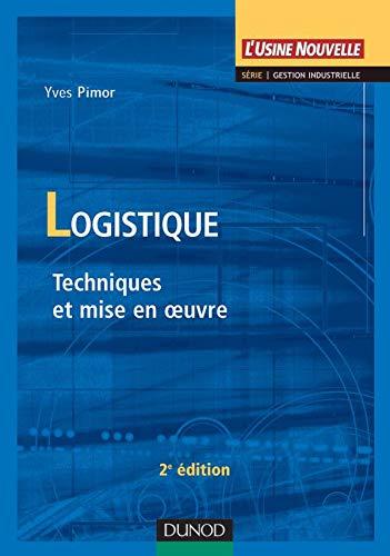 La Logistique : Techniques et mises en oeuvres, 2e édition: Y. Pimor