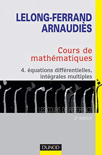 9782100057153: Cours mathematiques tome 4 équations differentiel-les integrales multiples cours exercices corriges