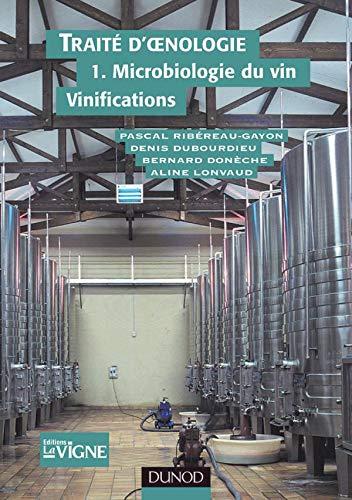 Traité d'oenologie, tome 1: Microbiologie du vin, vinifications (9782100058389) by Ribéreau-Gayon, Pascal; Dubourdieu, Denis; Donèche, Bernard; Lonvaud, Aline