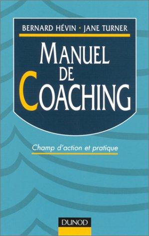 Manuel de coaching : Champ d'action et pratiques: Hévin Bernard