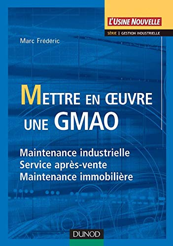 9782100064533: Mettre en oeuvre une GMAO : Maintenance industrielle, service apr�s-vente, maintenance immobili�re