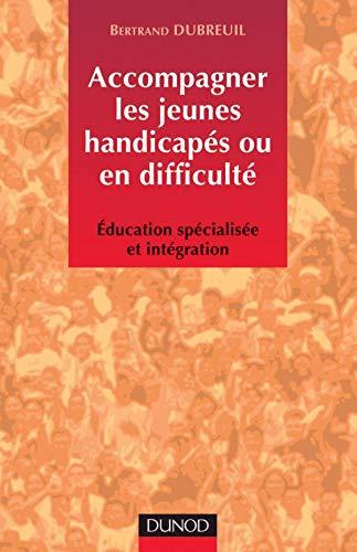 9782100067060: Accompagner les jeunes handicap�s ou en difficult� : Education sp�cialis�e et int�gration