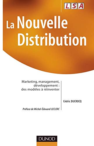 La nouvelle distribution : Marketing - Management