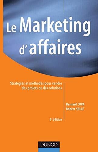 9782100067381: Le Marketing d'affaires : Strat�gies et m�thodes pour vendre des projets ou des solutions