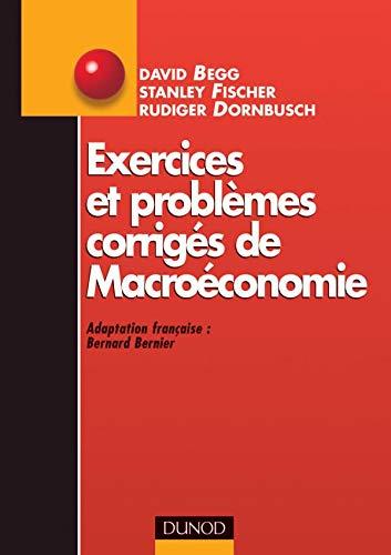 Exercices et problèmes corrigés de macroéconomie [Sep 19, 2002] Begg; Fischer ...