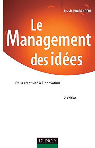 9782100074082: Le Management des idées - 2ème édition - De la créativité à l'innovation (Stratégies et management)
