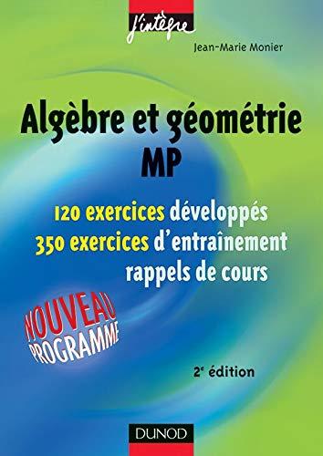 Algèbre et géométrie MP. 120 exercices développés. 350 exercices...