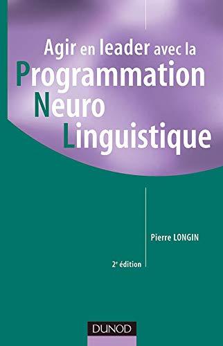9782100079148: Agir en leader avec la PNL (Programmation Neuro Linguistique)