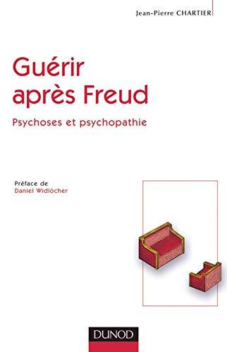 9782100079155: Guérir après Freud : Psychoses et psychopathie