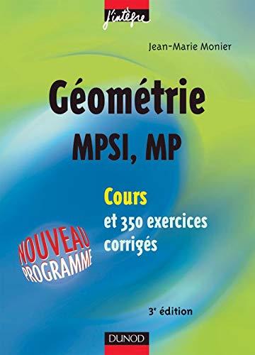 9782100079391: Cours de mathématiques - Géométrie MPSI-MP - Cours et exercices corrigés - MPSI, PCSI, PTSI et MP, PSI , PC, PT
