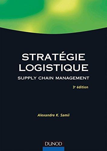 Stratégie logistique - Supply chain management : Fondements - Méthodes - Applications...
