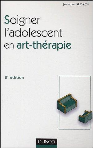 9782100485710: Soigner l'adolescent en art-thérapie