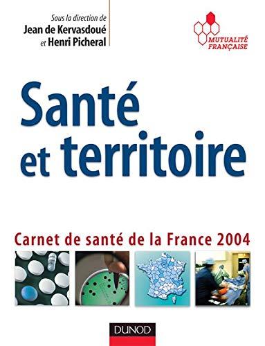 SANTE ET TERRITOIRE ; CARNET DE SANTE DE LA FRANCE 2004: KERVASDOUE, JEAN DE ; PICHERAL, HENRI