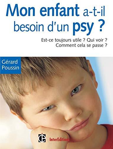 9782100487493: Mon enfant a-t-il besoin d'un psychologue ? : Est-ce toujours utile ? Qui voir ? Quand ? Toutes les réponses à vos questions