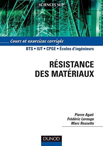 Résistance des matériaux : Cours et exercices corrigés. Bts - Uit - Cpge - ...