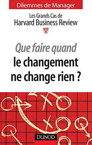 9782100488834: Que faire quand le changement ne change rien ? : Les grands cas de la Harvard Business Review