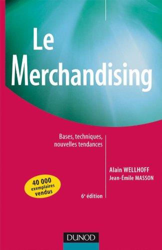 Le Merchandising : Bases, techniques, nouvelles tendances: Alain Wellhoff; Jean-Emile
