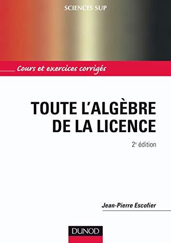 9782100489763: Toute l'alg�bre de la licence : Cours et exercices corrig�s