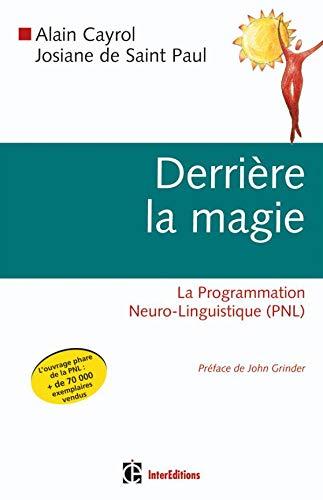 Derrière la magie : La Programmation Neuro-Linguistique: Cayrol, Alain, Saint