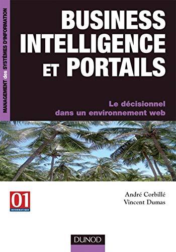 Business inteligence et portails : Le décisionnel dans un environnement web: Corbillé, André...