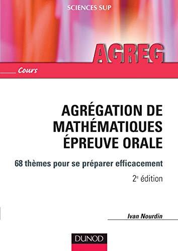 9782100498314: Agrégation de mathématiques Epreuve orale : 68 thèmes pour se préparer efficacement