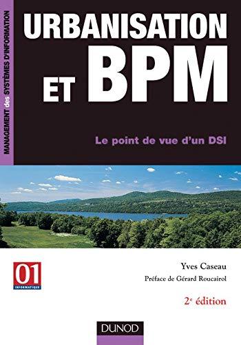 9782100500925: Urbanisation et BPM : Le point de vue d'un DSI