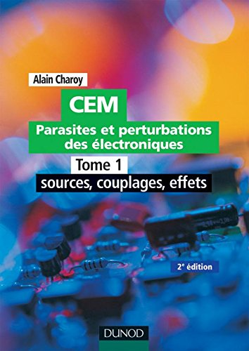 9782100501519: CEM Parasites et perturbations des �lectroniques : Tome 1, Sources, couplages, effets; R�gles et conseils d'installation