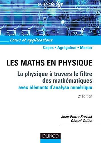 9782100506446: Les maths en physique - 2ème édition: La physique à travers le filtre des mathématiques (avec éléments d'analyse numérique)