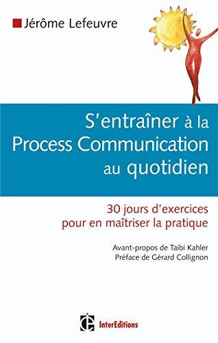 S'entraîner à la Process Com au quotidien: Lefeuvre, Jérôme, Kahler,