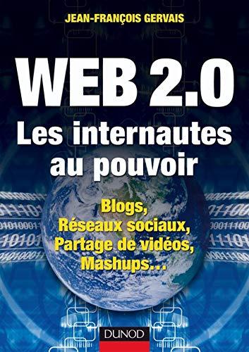 9782100507016: Web 2.0 Les internautes au pouvoir : Blogs, Réseaux sociaux, Partage de vidéos, Mashups...