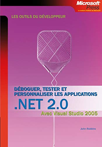 Deboguer, tester et personnaliser les applications NET 2.0 (French Edition) (2100507389) by John Robbins