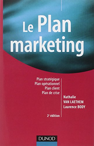9782100508846: Le plan marketing : Plan strat�gique, Plan op�rationnel, Plan marketing client, Plan de crise