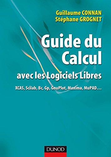 9782100516193: Guide du calcul avec les logiciels libres - XCAS, Scilab, Bc, Gp, GnuPlot, Maxima, MuPAD. (Hors collection)