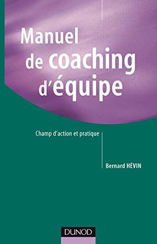 Manuel de coaching d'équipe : Champ d'action et pratique: H�vin, Bernard ; Hag�ge,...