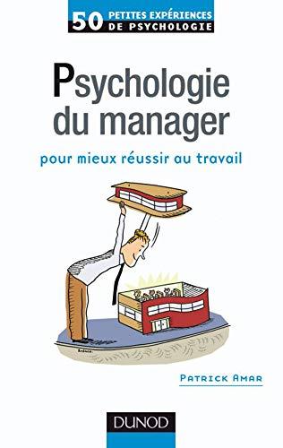 9782100518654: Psychologie du manager : Pour mieux r�ussir au travail (50 petites exp�riences de psychologie)
