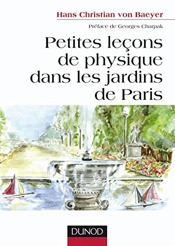 Petites leçons de physique dans les jardins de Paris (French Edition) (2100522361) by Hans Christian Von baeyer
