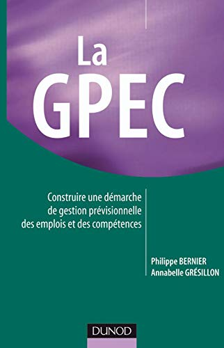 9782100525355: La GPEC : Construire une d�marche de Gestion Pr�visionnelle des Emplois et des Comp�tences