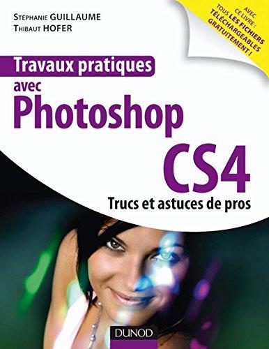 9782100525829: Travaux pratique avec Photoshop CS4