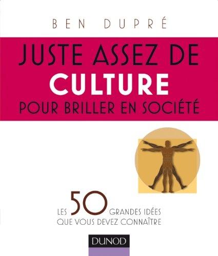 9782100534463: Juste assez de culture pour briller en soci�t�: Les 50 grandes id�es que vous devez conna�tre