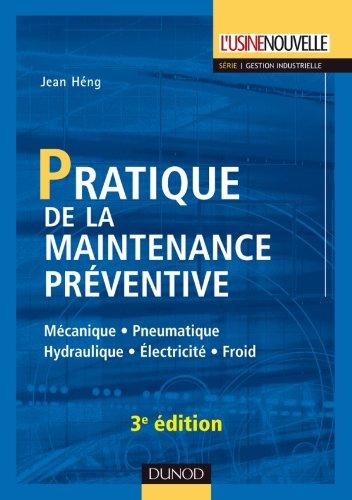 9782100543977: Pratique de la maintenance préventive - 3ème édition: Mécanique . Pneumatique . Hydraulique . Électricité . Froid