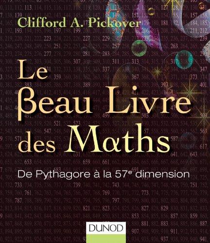 Le Beau Livre des Maths - De Pythagore à la 57e dimension (Les Beaux Livres du Savoir) - Pickover, Clifford A.