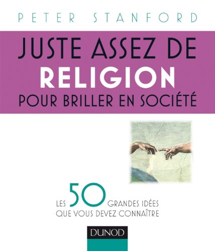 9782100549856: Juste assez de religion pour briller en soci�t� - Les 50 grandes id�es que vous devez conna�tre