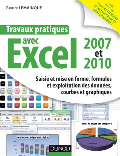 9782100553952: Travaux pratiques avec Excel 2007 et 2010: Saisie et mise en forme, formules et exploitation des données, courbes et graphiques