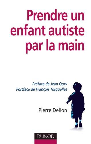Prendre un enfant autiste par la main (French Edition): Dunod
