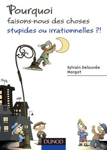 9782100558346: Pourquoi faisons-nous des choses stupides ou irrationnelles ?! (French Edition)